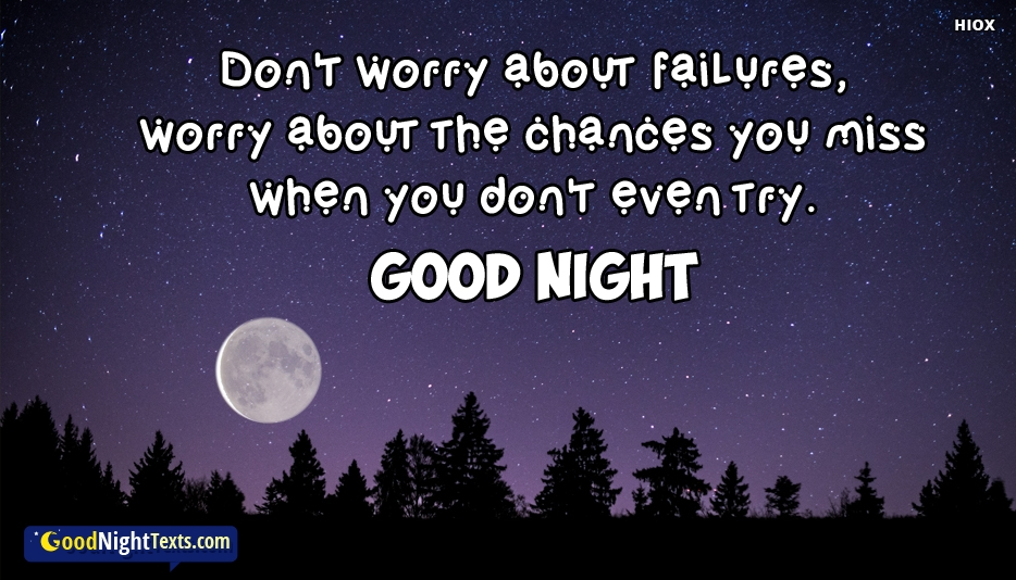Dont Worry About Failures, Worry About The Chances You Miss When You Dont Even Try. Good Night -  Inspirational Good Night Messages