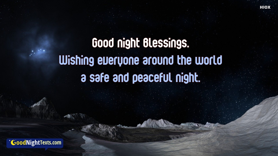 Good Night Blessings. Wishing Everyone Around The World A Safe and Peaceful Night.