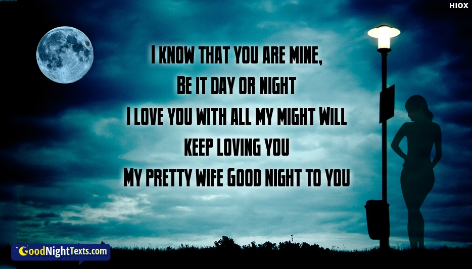 Good Night Message To My Loving Wife - I Know That You Are Mine, Be It Day or Night I Love You With All My Might Will Keep Loving You My Pretty Wife Good Night To You