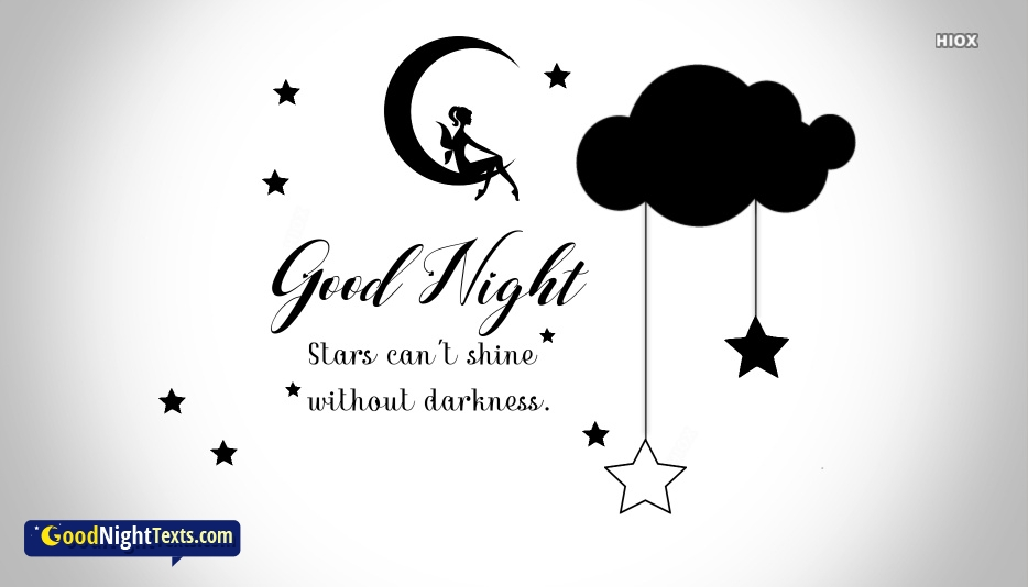 Good Night. Stars Can't Shine Without Darkness.