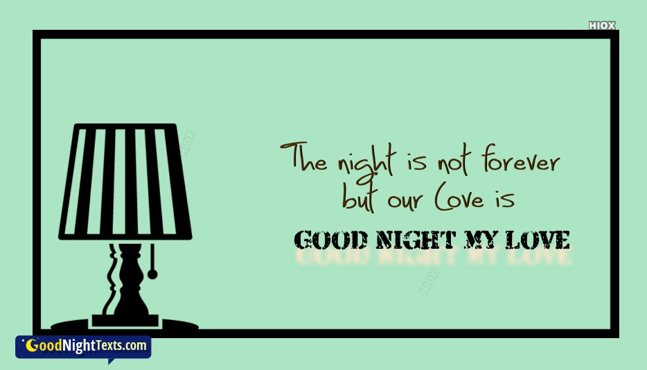 Good Night Texts Love | The Night Is Not Forever But Our Love Is