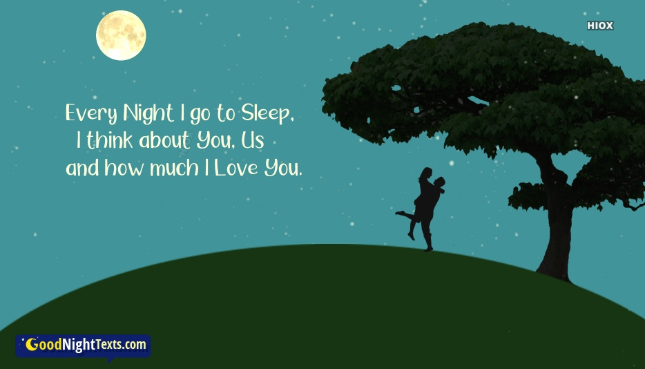 Good Night Texts To Gf | Every Night I Go To Sleep I Think About You, Us and How Much I Love You
