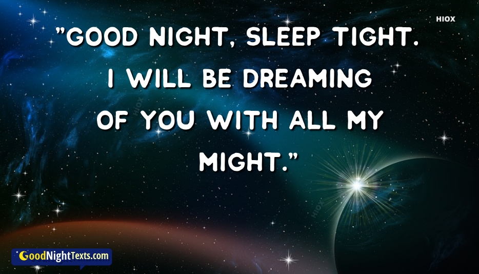 Goodnight Texts For Her |  Good Night Sleep Tight I Will Be Dreaming Of You With All My Might