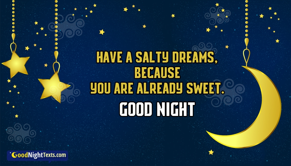 Have a Salty Dreams, Because You are Already Sweet. Good Night - Good Night Texts for Lover