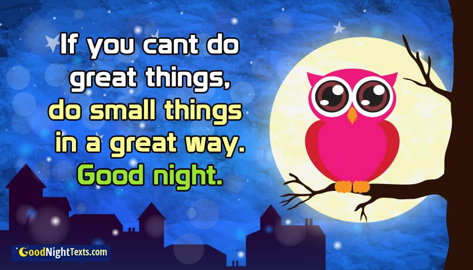 If You Cant Do Great Things, Do Small Things in a Great Way. Good Night