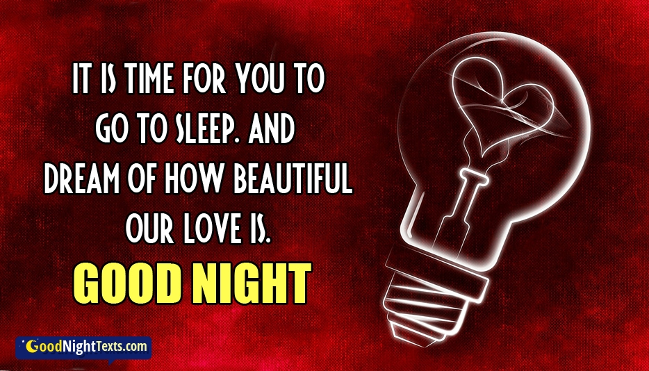 It is Time for You to Go to Sleep. And Dream of How Beautiful Our Love is. Good Night @ GoodNightTexts.com