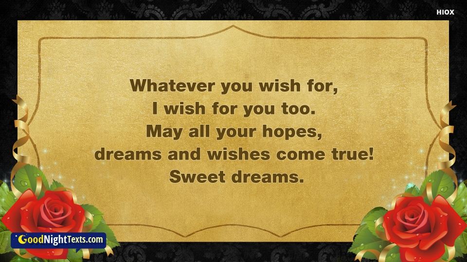 May All Your Hopes, Dreams, and Wishes Come True! Sweet Dreams.