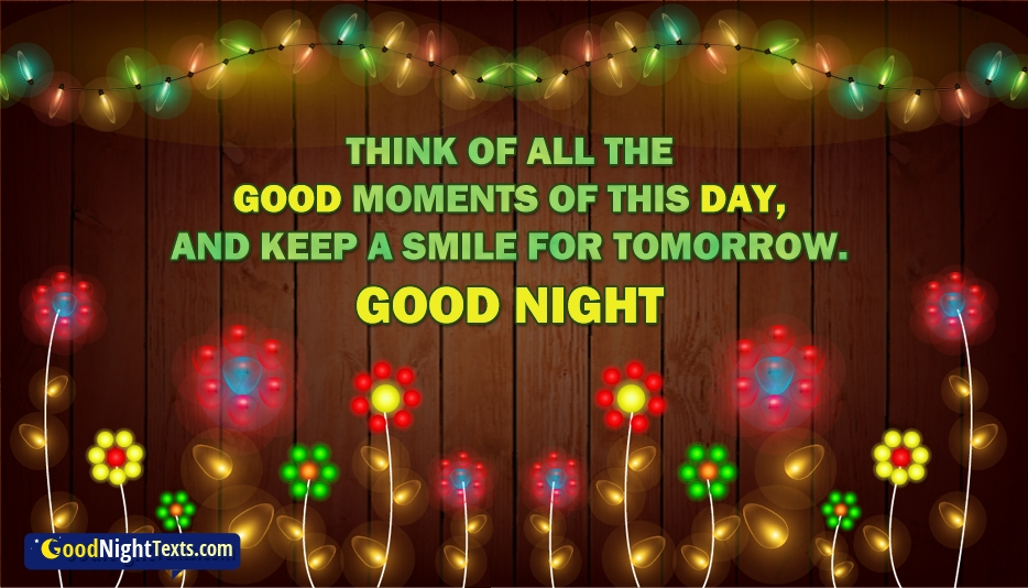 Think of All The Good Moments of This Day, And Keep a Smile For Tomorrow. Good Night. - Good Night Texts For Darling