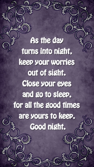 As The Day Turns Into Night, Keep Your Worries Out Of Sight. Close Your Eyes and Go To Sleep