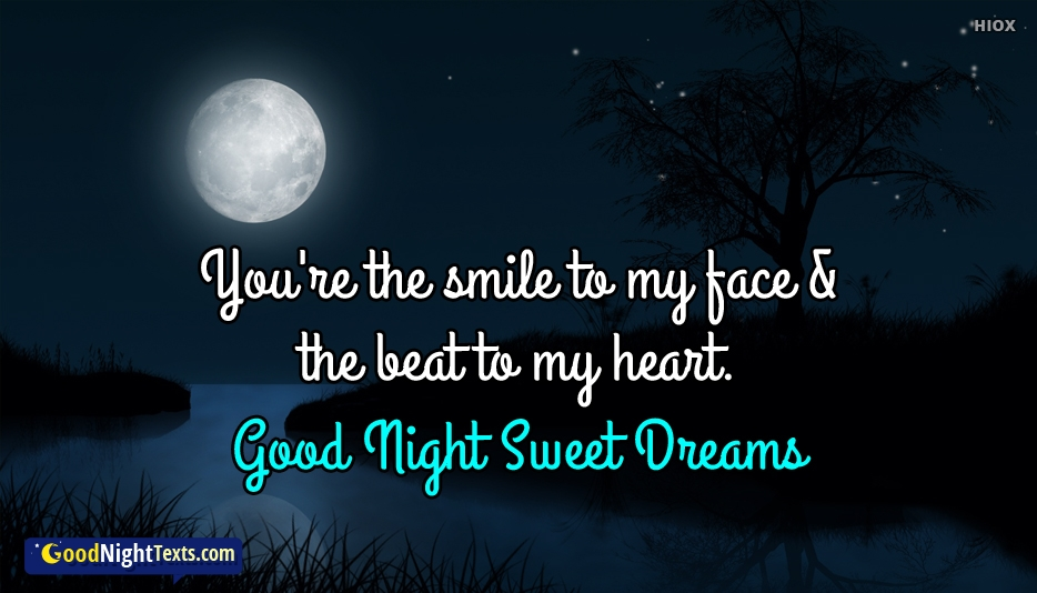 You are The Smile To My Face & The Beat To My Heart. Good Night Sweet Dreams -  Good Night Text Messages / SMS For Lover With Images